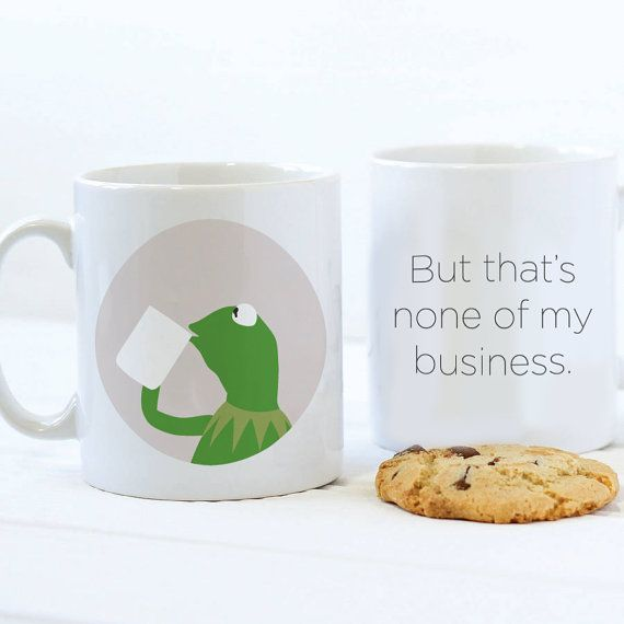 8cf28fa8cb25bdc2d54934a26b0a94a9 kermit mug but thats none of my business this meme mug is a,Meme Coffee Mugs