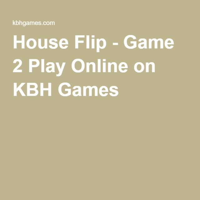 House Flip Game 2 Play Online On Kbh Games Play Online