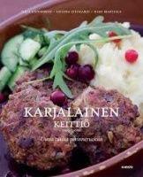 Kansi: Ulla Liukkonen, Helena Lylyharju ja Kari Martiala: Karjalainen keittiö : uusia tuulia perinneruokiin