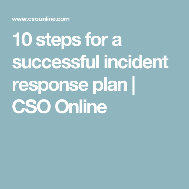 Steps For A Successful Incident Response Plan  Cso Online