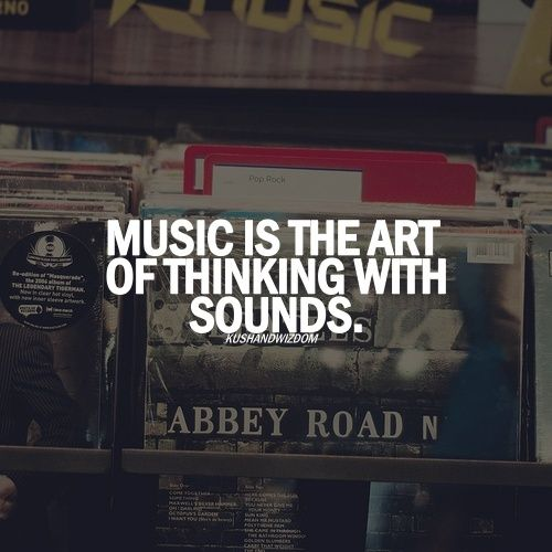 Music is the art of thinking with sounds\