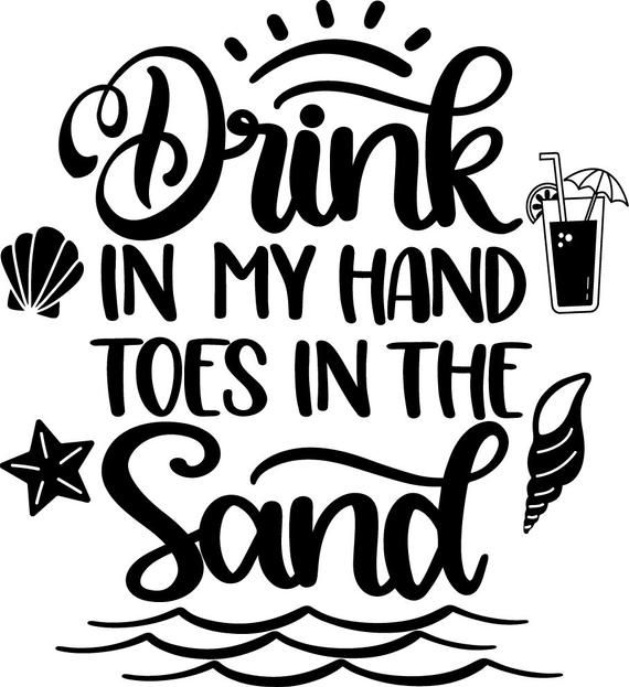 Buy 3 Get 1 Free Drink In My Hand Toes In The Sand Svg Summer Svg Summertime Clipart Decal Ste Svg Quotes Sand Quotes Cricut Projects Beginner