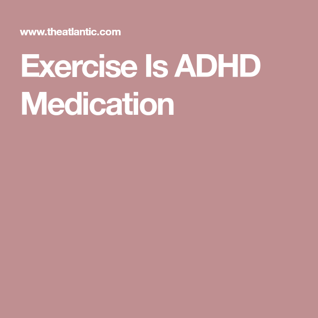 Exercise Is Adhd Medication >> Exercise Is Adhd Medication Adhd Adhd Medication Adhd și Exercise
