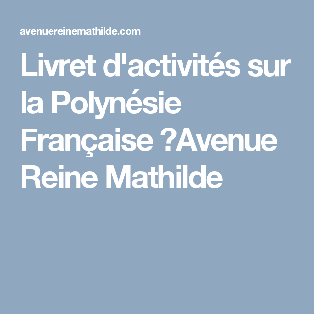 Livret D Activites Sur La Polynesie Francaise Avenue Reine Mathilde Polynesie Francaise Reine Mathilde Activite