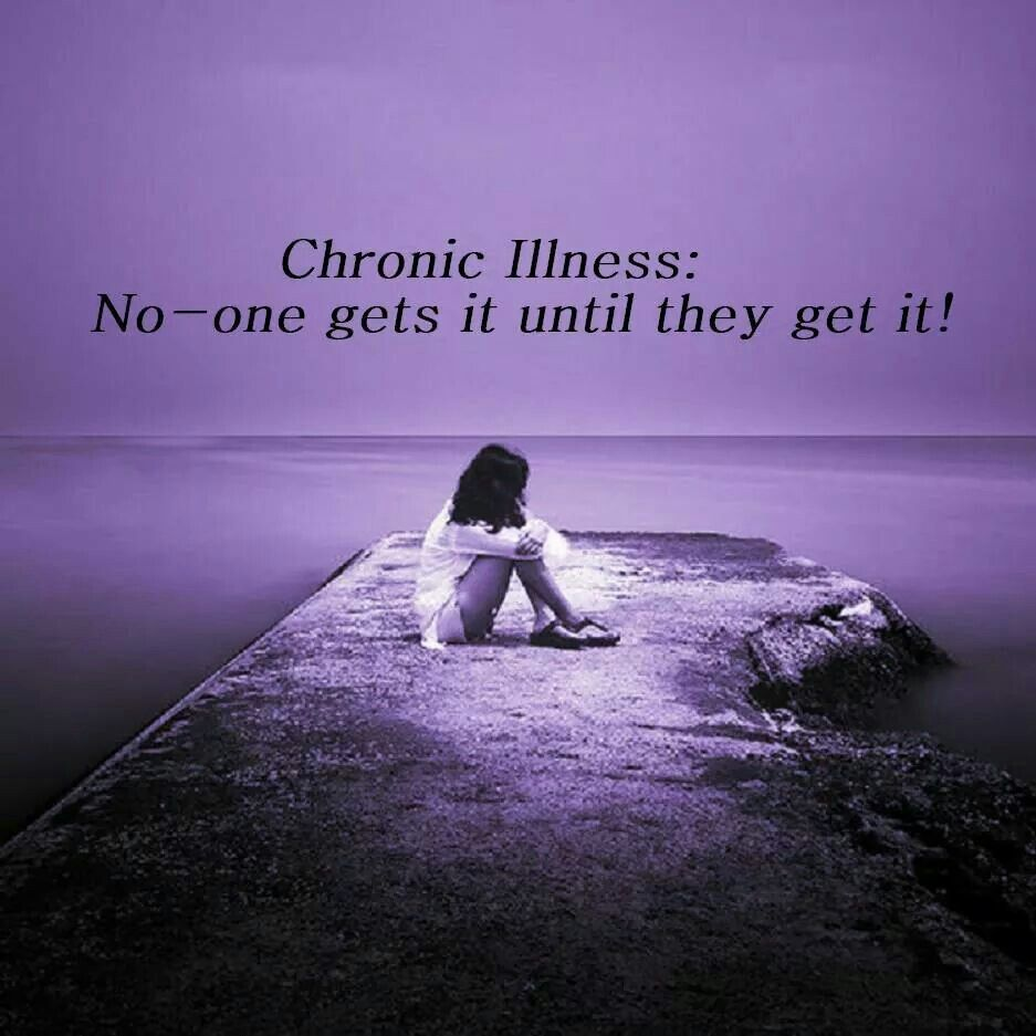 "Chronic Illness: NO ONE ""GETS IT"" UNTIL THEY GET IT!"