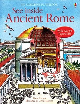 See Inside Ancient Rome by Katie Daynes 937 DAY Presents a look at the civilization of ancient Rome, allowing readers to open flaps for more detailed views of the everyday lives of Romans.