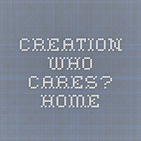 Creation - Who Cares? - Home