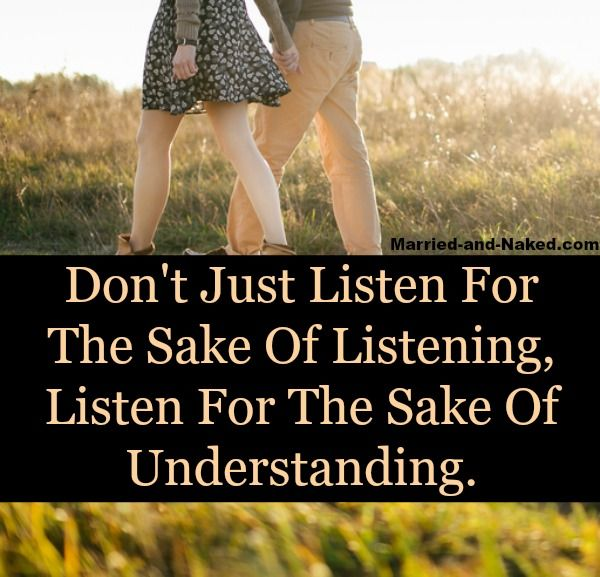 """""""Don't just listen for the sake of listening, listen for the sake of understanding.""""  Marriage Quote from marriage blog http://married-and-naked.com"""