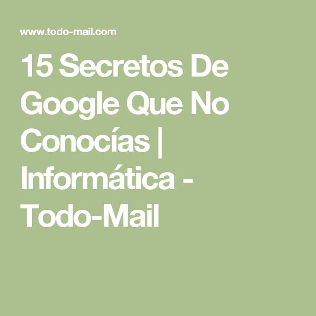 15 Secretos De Google Que No Conocías | Informática - Todo-Mail