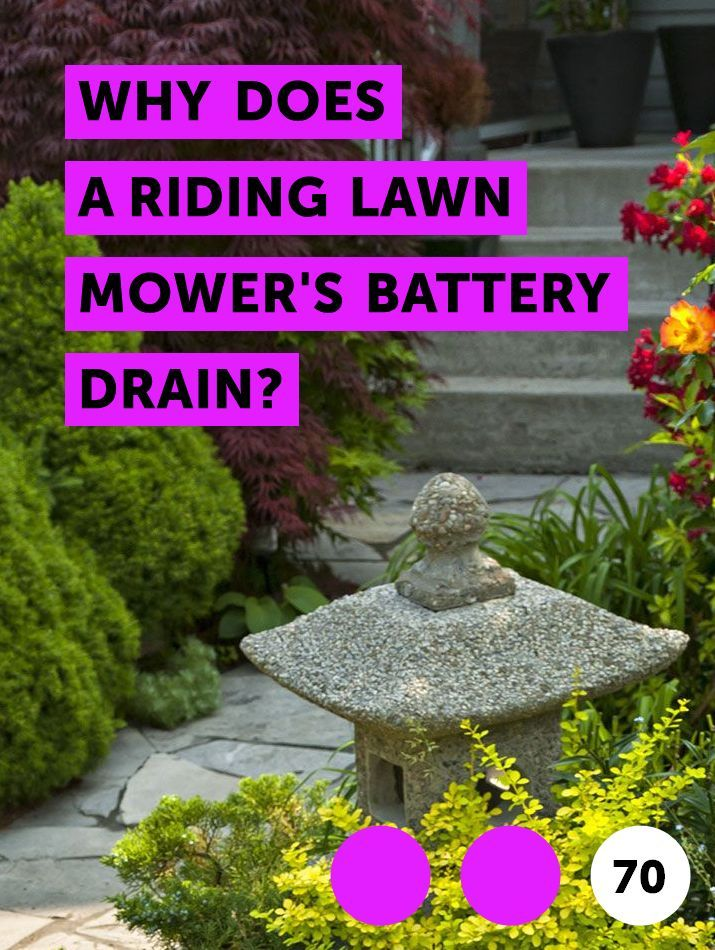 Why Does A Riding Lawn Mower S Battery Drain Most Mowers Are Equipped With An Electric Starter And Lead Acid