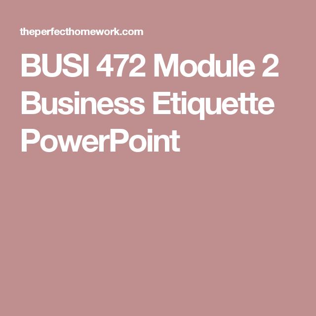 002 BUSI 472 Module 2 Business Etiquette PowerPoint