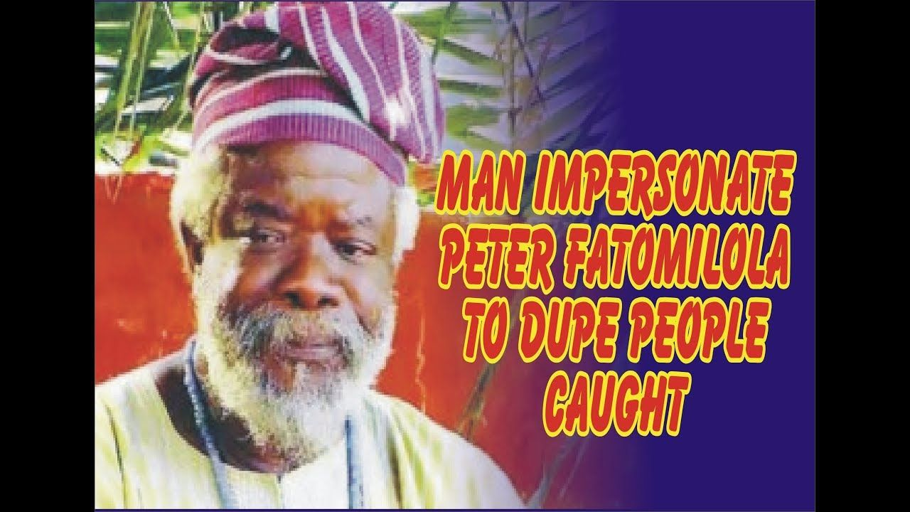 Impersonation Man Uses The Name Of Veteran Actor Peter Fatomilola Dupe Man Actors Dupes