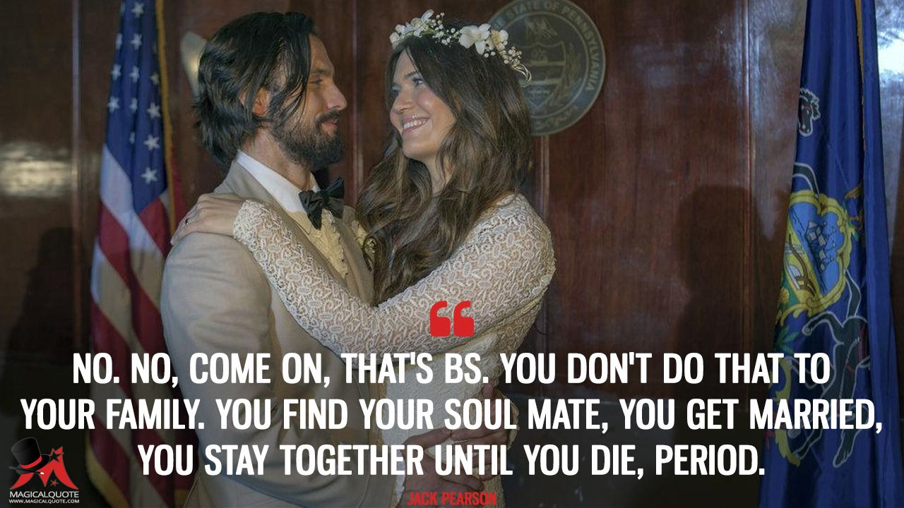 Jack Pearson: No. No, come on, that's BS. You don't do that to your family. You find your soul mate, you get married, you stay together until you die, period. More on: https://www.magicalquote.com/series/this-is-us/ #JackPearson #ThisIsUs #ThisIsUsQuotes