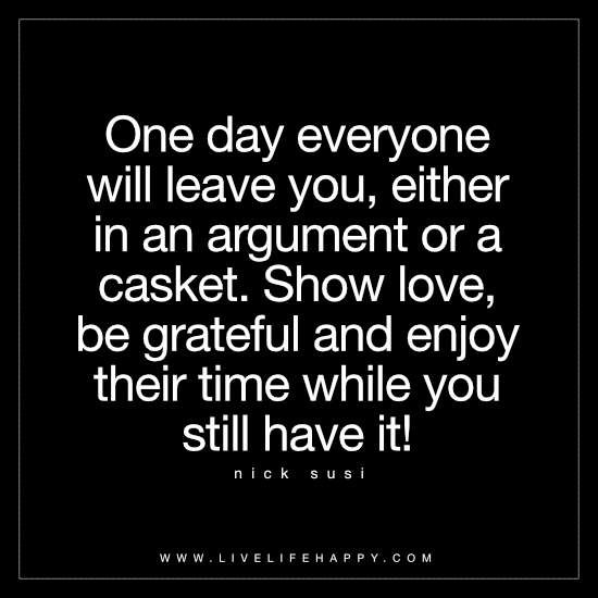 One Day Everyone Will Leave You Life Quotes Life Quotes Quotes