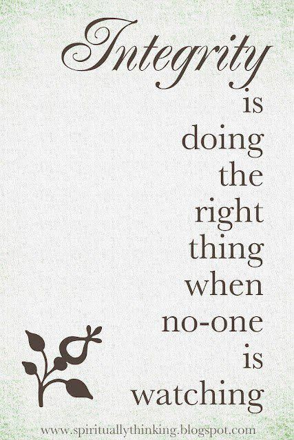 Integrity Is Doing The Right Thing When Nobodys Watching Life