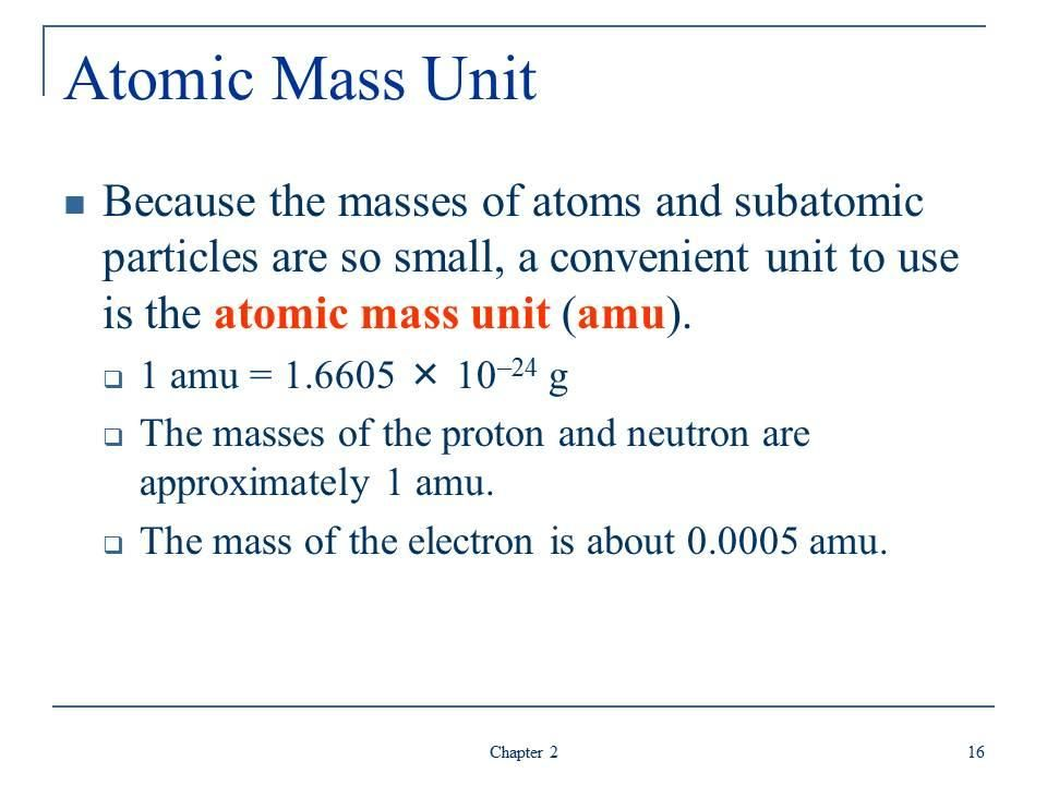 Dalton U003d 1 Atomic Mass Unit; 1 Amu U003d 1.6605 X 10^ 27 Kg; Each Proton And  Neutron In A Nucleus Equals 1 Amu