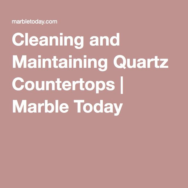 Cleaning And Maintaining Quartz Countertops