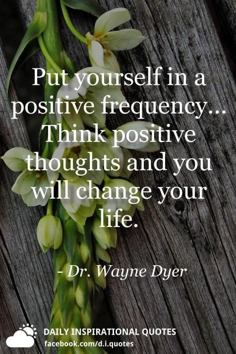 Put yourself in a positive frequency… Think positive thoughts and...