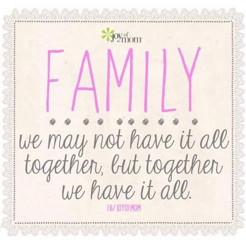 Quotes About Families Coming Together: We May Not Have It All Together, But Together We