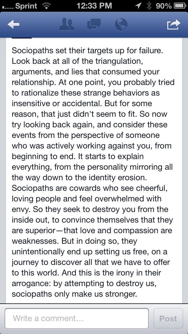 Sociopaths seek to destroy what they cannot be  They specialize in