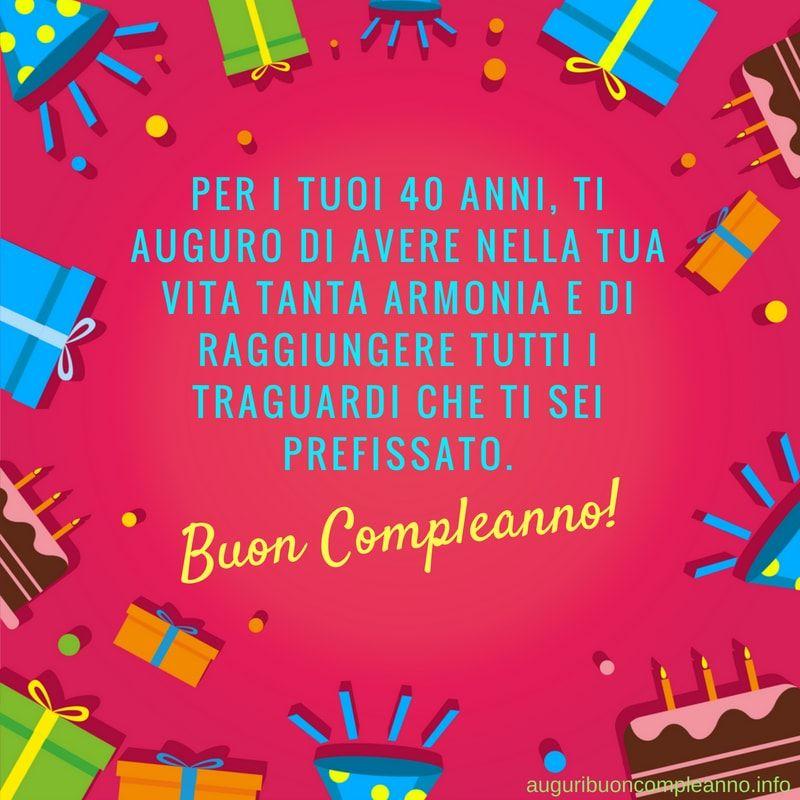 Per I Tuoi 40 Anni Ti Auguro Di Avere Nella Tua Vita Tanta Armonia E Di Raggiungere Tutti I Traguardi Auguri Di Compleanno Divertenti Buon Compleanno 40 Anni