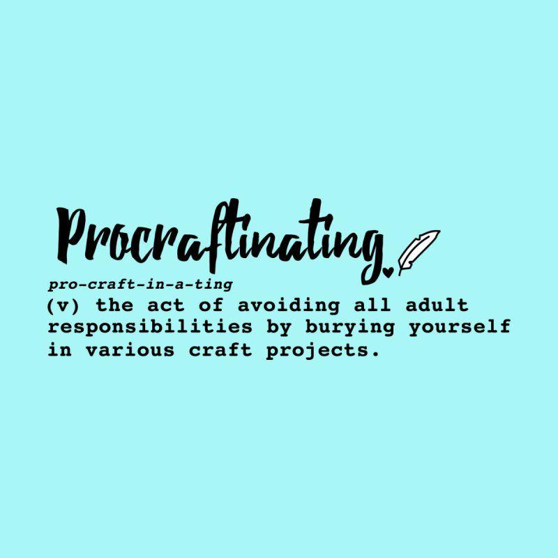 Procraftinating