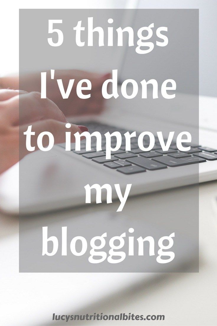 5 things ive done to improve my blogging blog social