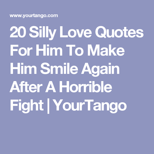 20 Cute Funny Love Quotes For Him To Make Your Boyfriend Laugh Again After A Fight Silly Love Quotes Love Quotes For Him Love Quotes For Him Funny