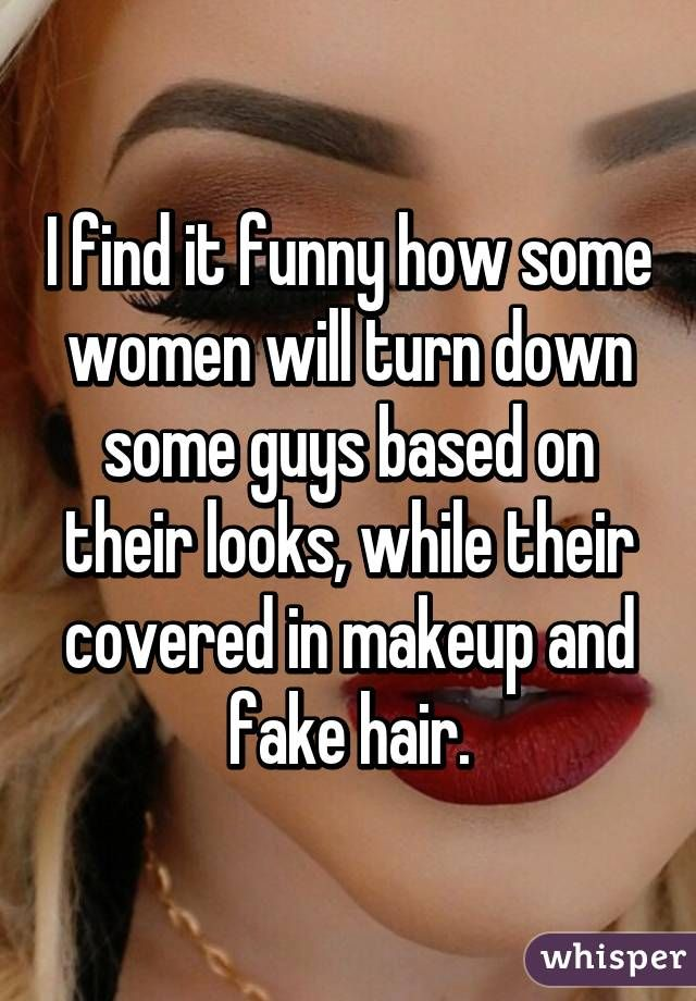 I Find It Funny How Some Women Will Turn Down Some Guys Based On Their Looks While Their Covered In Makeup And Funny Women Quotes Hair Quotes Funny Fake Hair Brave women quotes strong confident woman quotes when to use inspirational quotes for strong women. pinterest