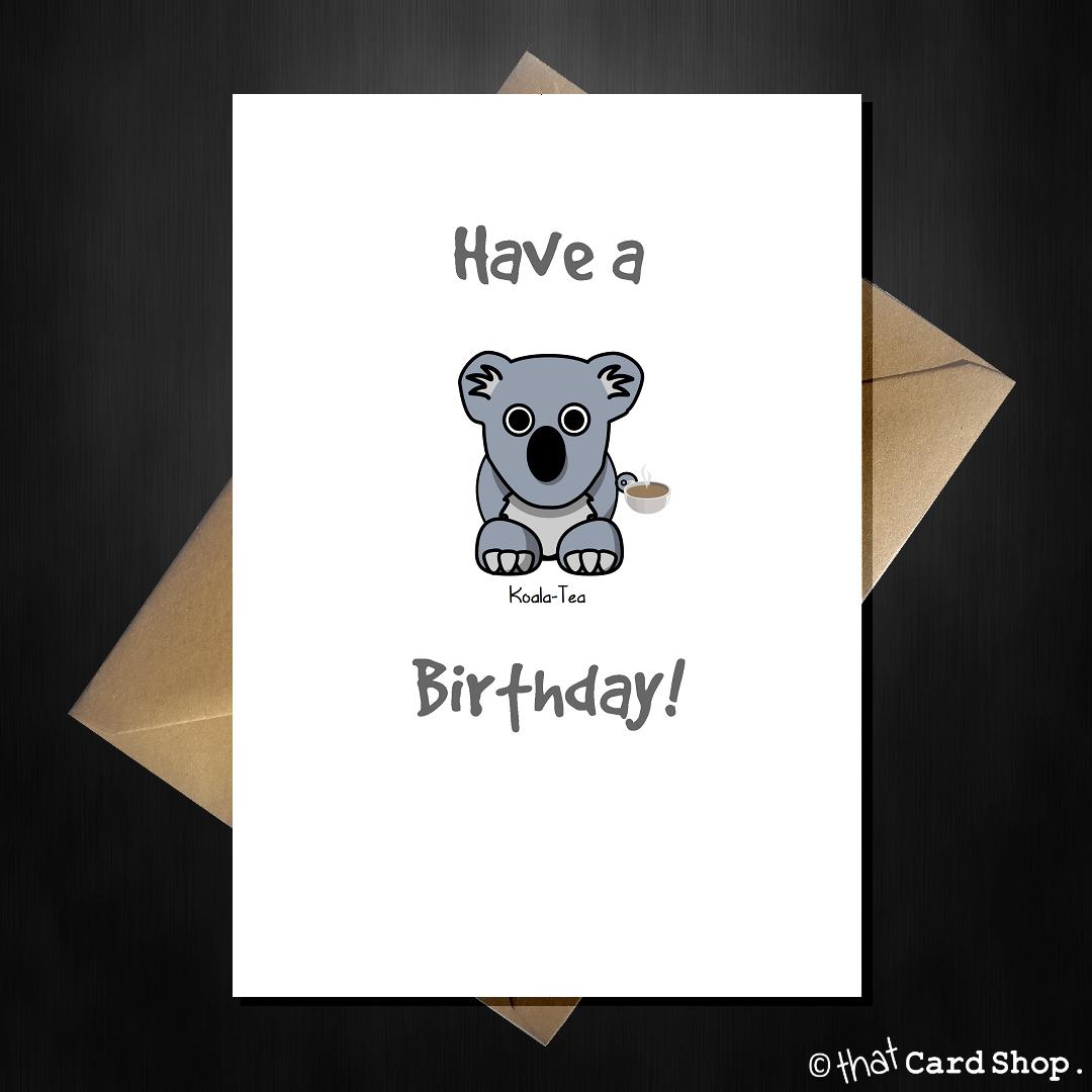 Cute Pun Birthday Card Have A Koala Tea Birthday Koala Tea Birthday Cards Greeting Card Design