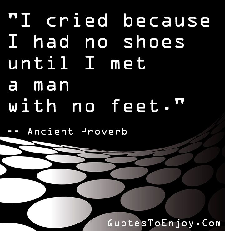 "Saying Quotes About Sadness: ""I Cried Because I Had No Shoes Until I Met A Man With"