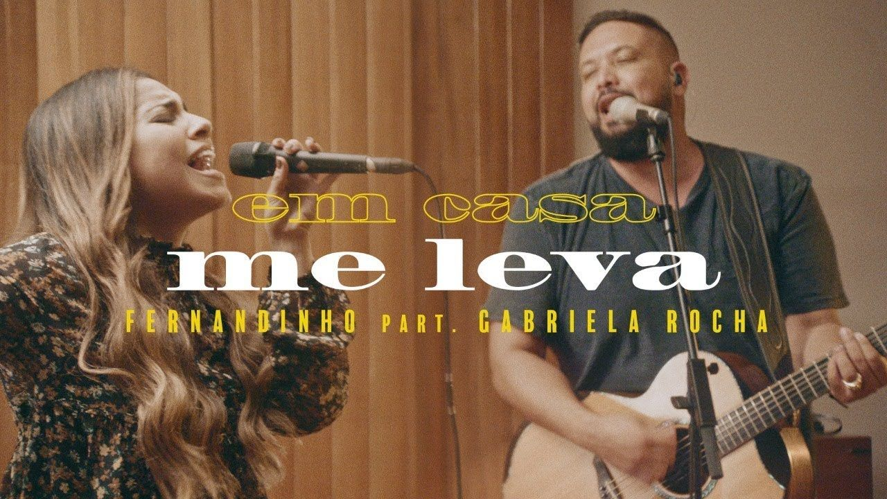 Fernandinho Me Leva Feat Gabriela Rocha Em Casa Em 2020