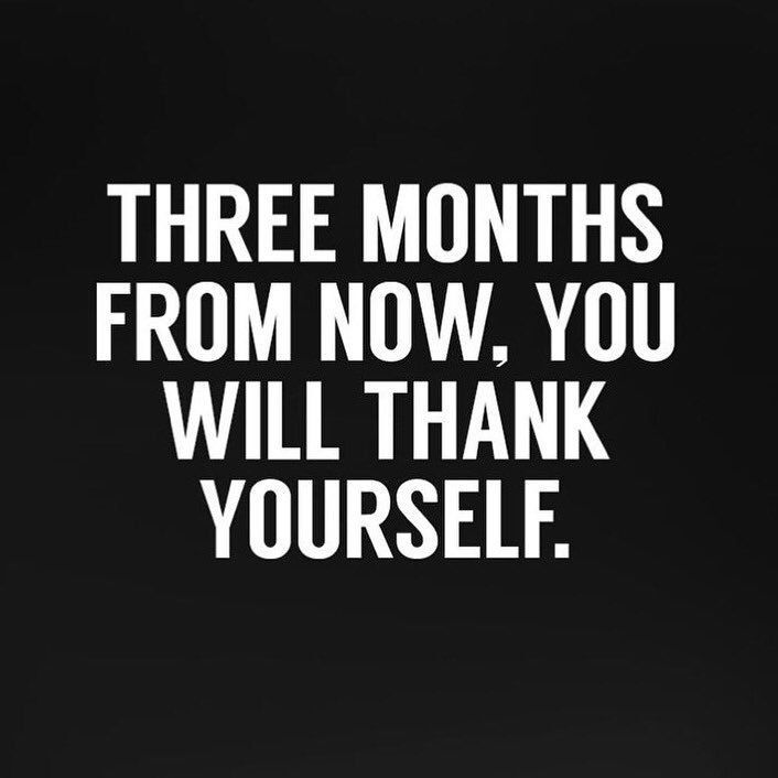 Three Months From Now You Will Thank Yourself Quote