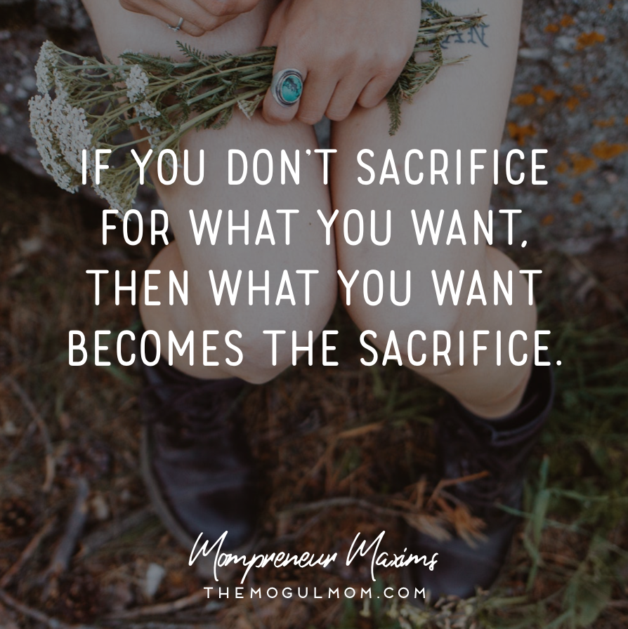 If You Don T Sacrifice For What You Want Then What You Want Becomes The Sacrifice Mompreneur Inspirational Quotes Motivation Cool Words Inspirational Quotes