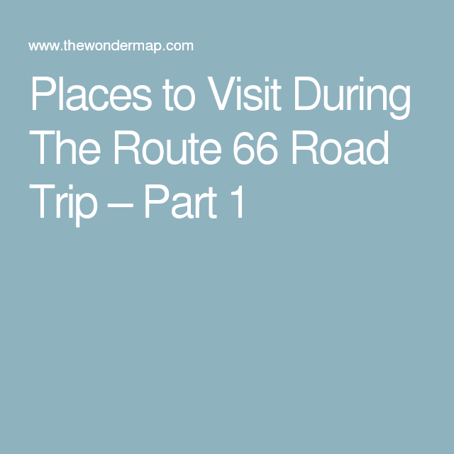 Places to Visit During The Route 66 Road Trip – Part 1
