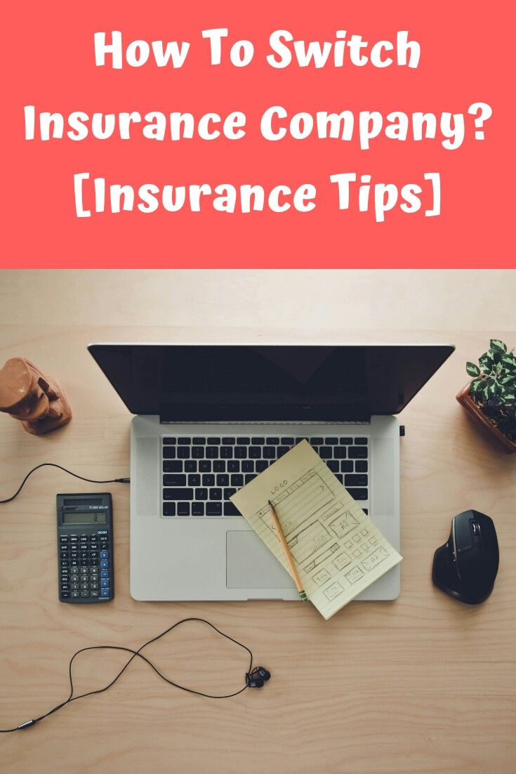 When And How To Switch Insurance Company Insurance Tips With