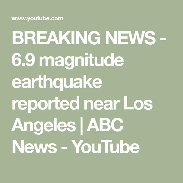 Breaking News 6 9 Magnitude Earthquake Reported Near Los Angeles Abc News Youtube Abc News Abc Youtube