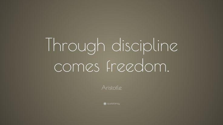 Aristotle Quote Through Discipline Comes Freedom Aristotle Quotes Quotes Powerful Quotes