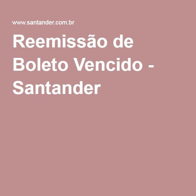 Reemissao De Boleto Vencido Santander Santander Boleto