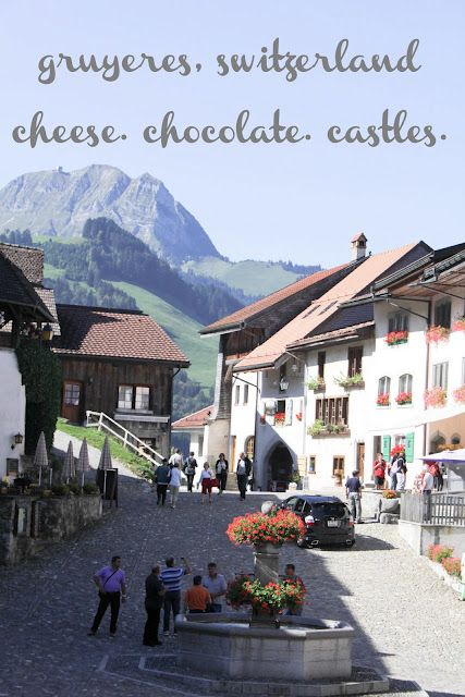 Gruyeres Switzerland: Would love to go! One of my favorite cheeses (gruyere) is made here.