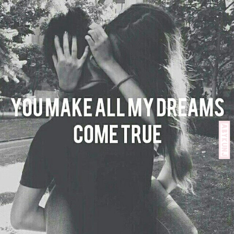 You Make All My Dreams e True