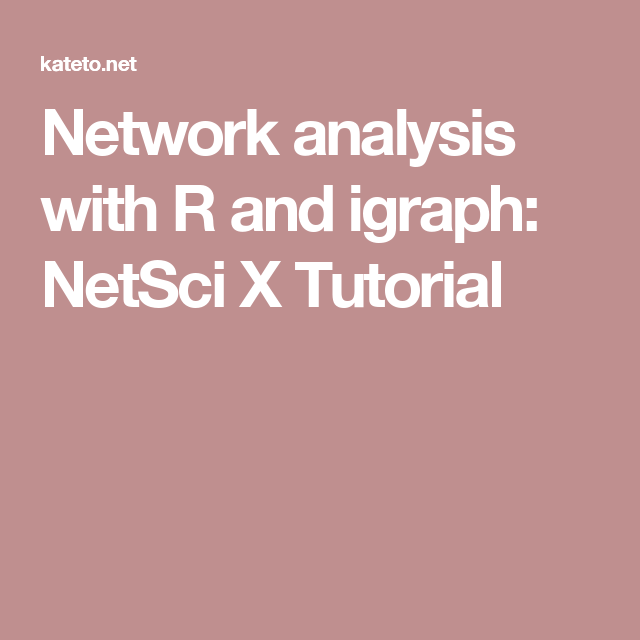 Network analysis with R and igraph: NetSci X Tutorial | R