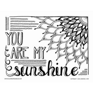 You Are My Sunshine Free Adult Coloring Page This FREE Was Hand Drawn By Jennifer Stay And Features A Stylized Sun With The Words