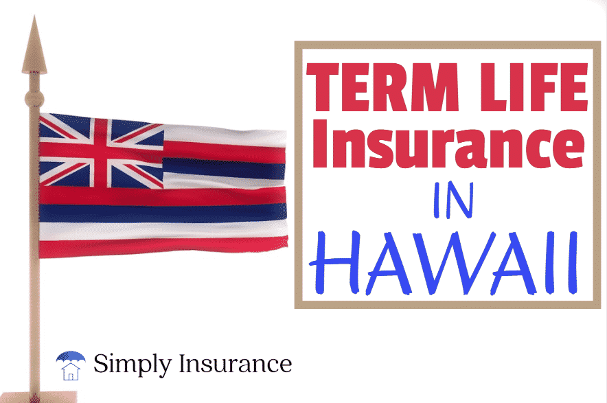 Term Life Insurance In Hawaii Free Quotes Tips For 2019