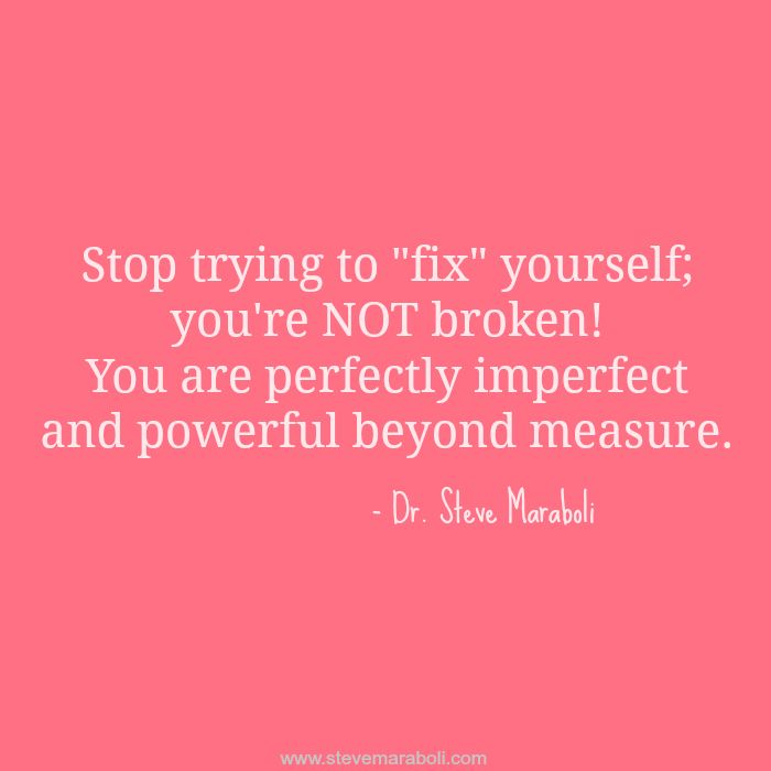 "Stop Trying To ""fix"" Yourself; You're NOT Broken! You Are"