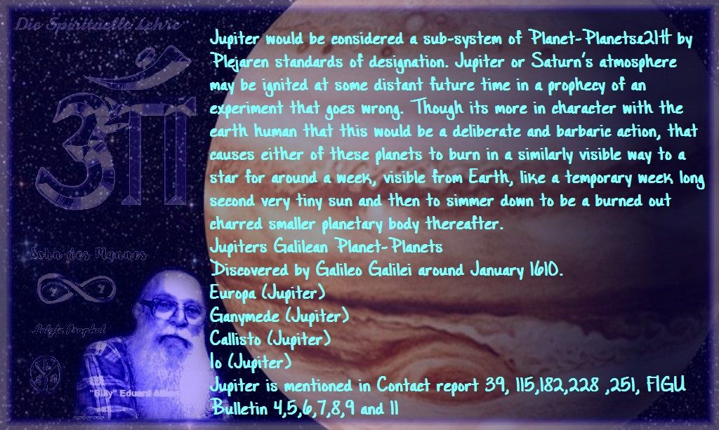 Jupiter would be considered a sub-system of Planet-Planets[21] by Plejaren standards of designation. Jupiter or Saturn's atmosphere may be ignited at some distant future time in a prophecy of an experiment that goes wrong.