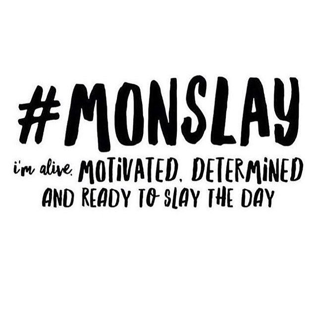 monslay happy monday get up drink some coffee and slay the day