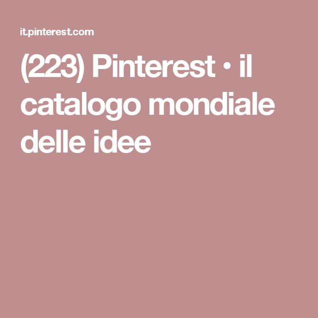 (223) Pinterest • il catalogo mondiale delle idee