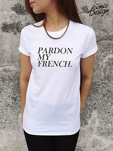 c88c00cd Details about *Pardon My French T-shirt Top Swag Funny Tumblr Style ...