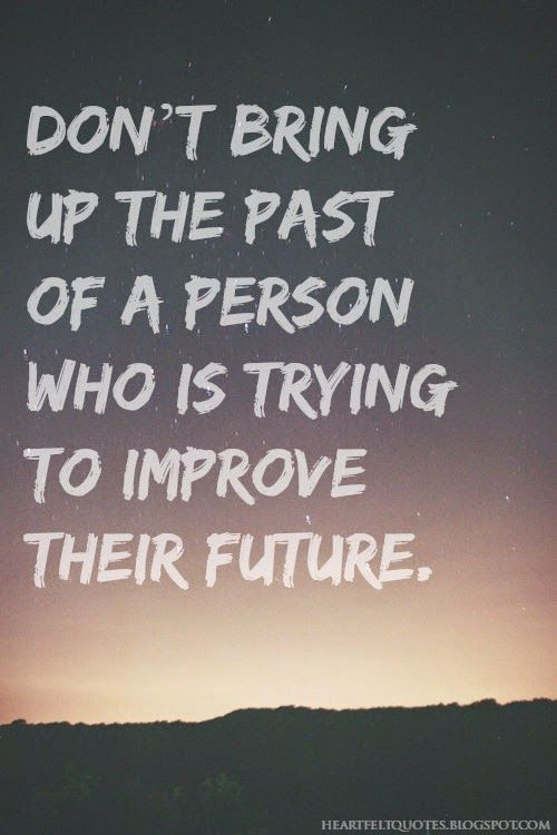 Heartfelt Quotes Dont Bring Up The Past Of A Person Who Is Trying